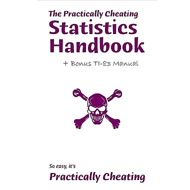 The Practically Cheating Statistics Handbook + Bonus Ti-83 Manual