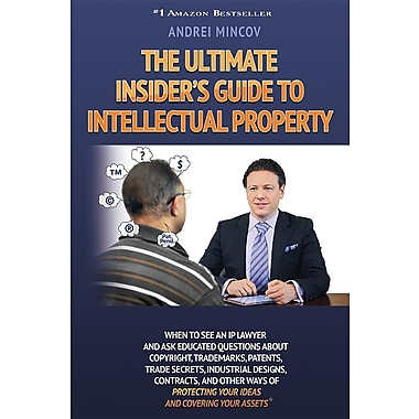 The Ultimate Insider's Guide to Intellectual Property: When to See an IP Lawyer & Ask Educated Questions about Copyright