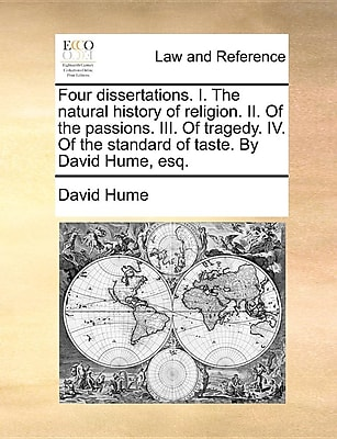 Four Dissertations. I. the Natural History of Religion. II. of the Passions. III. of Tragedy. IV 1298661