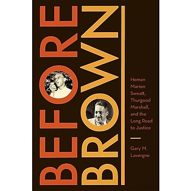 Before Brown: Heman Marion Sweatt, Thurgood Marshall, and the Long Road to Justice