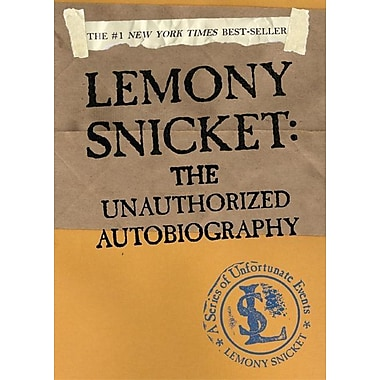 Lemony Snicket: The Unauthorized Autobiography: The Unauthorized Autobiography