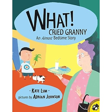 What! Cried Granny: An Almost Bedtime Story: Almost Bedtime Story