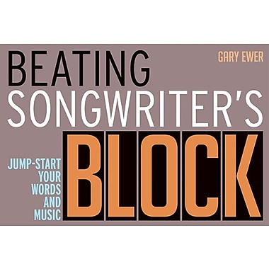 Beating Songwriter's Block: Jump-Start Your Words and Music