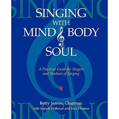 Singing with Mind, Body, and Soul: A Practical Guide for Singers and Teachers of Singing