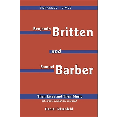 Benjamin Britten and Samuel Barber: Their Lives and Their Music