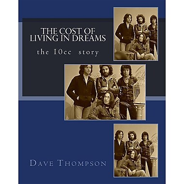 The Cost of Living in Dreams: The 10cc Story