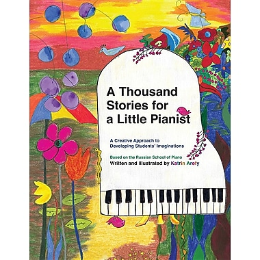 A Thous& Stories for a Little Pianist: A Creative Approach to Developing Students' Imaginations