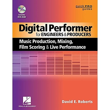 Digital Performer for Engineers and Producers: Music Production, Mixing, Film Scoring, & Live Performance [With DVD ROM]
