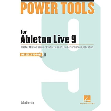 Power Tools for Ableton Live 9: Master Ableton's Music Production and Live Performance Application [With DVD ROM]