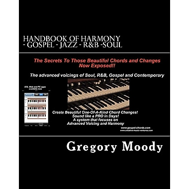 Handbook of Harmony - Gospel - Jazz - R&B -Soul: The Secrets to Those Beautiful Chord Changes Now Exposed