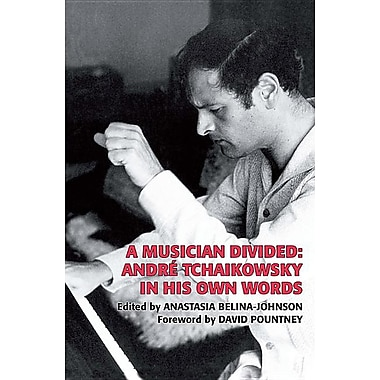 A Musician Divided: Andre Tchaikowsky in His Own Words [With CD (Audio)]