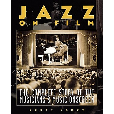 Jazz on Film: The Complete Story of the Musicians & Music Onscreen