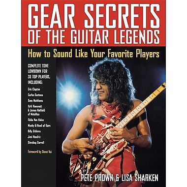 Gear Secrets of the Guitar Legends: How to Sound Like Your Favorite Player