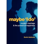 Maybe 'i Do': Modern Marriage and the Pursuit of Happiness