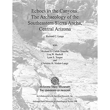 Echoes in the Canyons: The Archaeology of the Southeastern Sierra Ancha, Central Arizona [With CDROM]