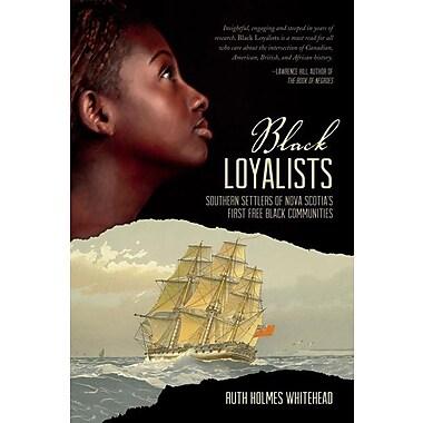 Black Loyalists: Southern Settlers of Nova Scotia's First Free Black Community