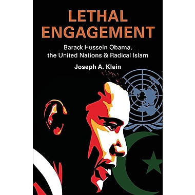 Lethal Engagement: Barack Hussein Obama, the United Nations & Radical Islam