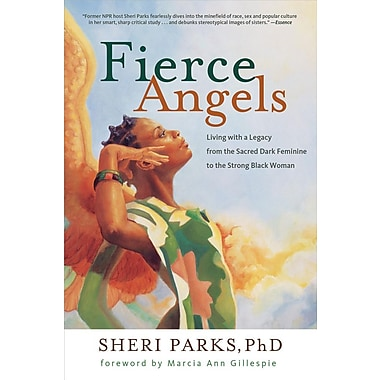 Fierce Angels: Living with a Legacy from the Sacred Dark Feminine to the Strong Black Woman