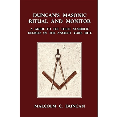 Duncan's Masonic Ritual and Monitor: A Guide to the Three Symbolic Degrees of the Ancient York Rite