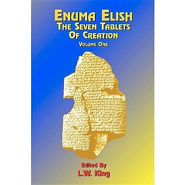 Enuma Elish: The Seven Tablets of Creation