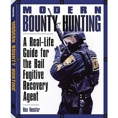 Modern Bounty Hunting: A Real-Life Guide for the Bail Fugitive Recovery Agent