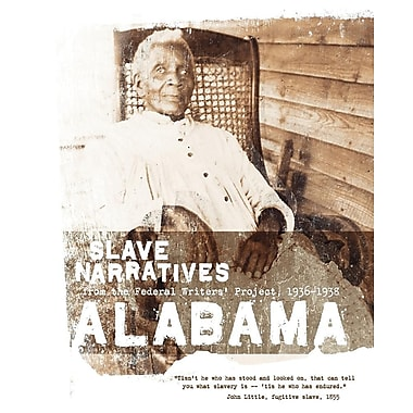 Alabama Slave Narratives: Slave Narratives from the Federal Writers' Project 1936-1938