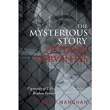 The Mysterious Story of Gitano Cervantes: Vignettes of Life (and Death) Under a Broken System of Criminal Justice