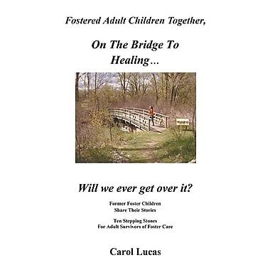 Fostered Adult Children Together: on the Bridge to Healing...Will We Ever Get Over It?