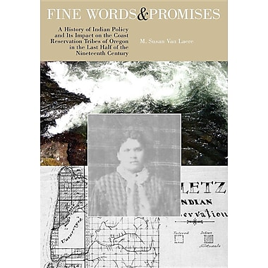 Fine Words & Promises: A History of Indian Policy & Its Impact on the Coast Reservation Tribes of Oregon