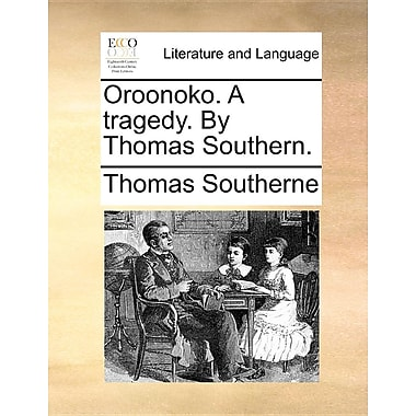 Oroonoko. a Tragedy. by Thomas Southern.