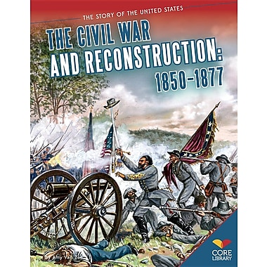 The Civil War and Reconstruction: 1850-1877