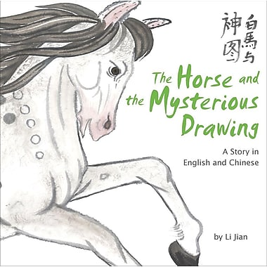 The Horse and the Mysterious Drawing: A Story in English and Chinese