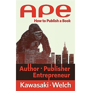 Ape: Author, Publisher, Entrepreneur: How to Publish a Book