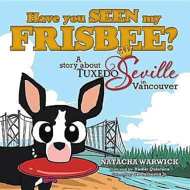 Have You Seen My Frisbee?: A Story about Tuxedo Seville, in Vancouver