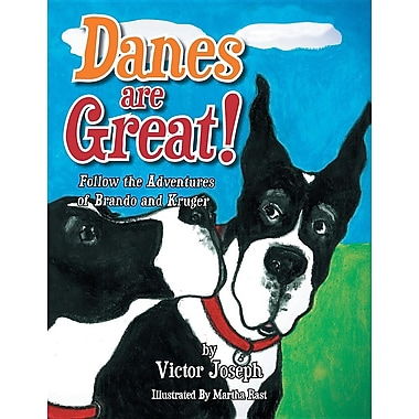 Danes Are Great!: Follow the Adventures of Brando and Kruger