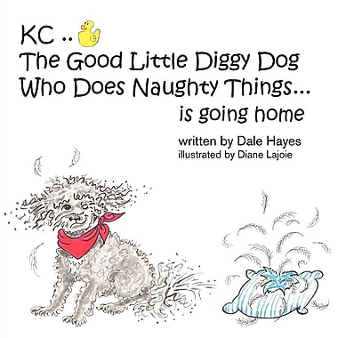 Kc the Good Little Diggy Dog Who Does Naughty Things...Is Going Home