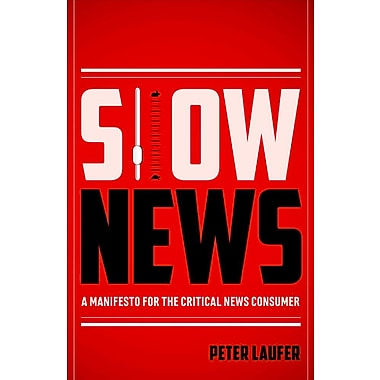 Slow News: A Manifesto for the Critical News Consumer