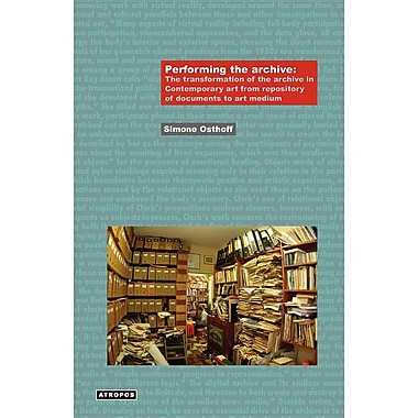 Performing the Archive: The Transformation of the Archive in Contemporary Art from Repository of Documents to Art Medium