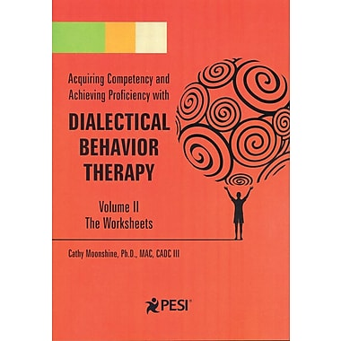 Acquiring Competency and Achieving Proficiency with Dialectical Behavior Therapy, Volume II: The Worksheets