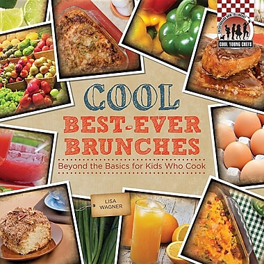 Cool Best-Ever Brunches: Beyond the Basics for Kids Who Cook