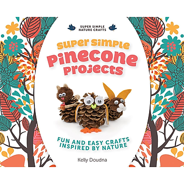 Super Simple Pinecone Projects: Fun and Easy Crafts Inspired by Nature