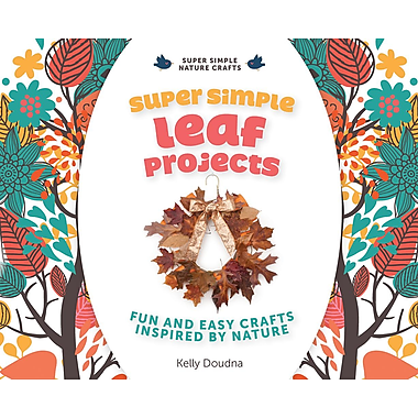 Super Simple Leaf Projects: Fun and Easy Crafts Inspired by Nature