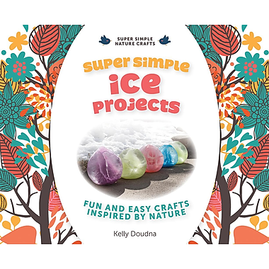 Super Simple Ice Projects: Fun and Easy Crafts Inspired by Nature