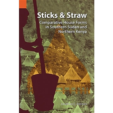 Sticks and Straw: Comparative House Forms in Southern Sudan and Northern Kenya