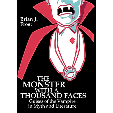 The Monster with a Thousand Faces: Guises of the Vampire in Myth and Literature