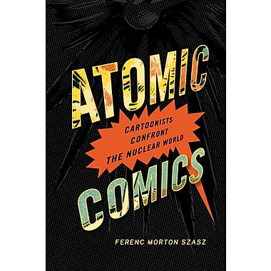 Atomic Comics: Cartoonists Confront the Nuclear World