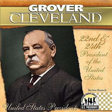 Grover Cleveland: 22nd & 24th President of the United States
