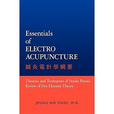 Essentials of Electroacupuncture: Theories and Treatments of Stroke Paresis Review of Five Element Theory