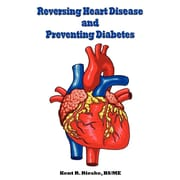 'Reversing Heart Disease and Preventing Diabetes: Apply Science to Lower Cholesterol 100 Points; Reduce Arterial Plaque 50% in 2