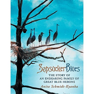 Sapsucker Blues: The Story of an Endearing Family of Great Blue Herons